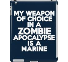 My weapon of choice in a Zombie Apocalypse is a marine iPad Case/Skin