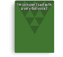 I'm so hyper (said with a very dull voice). Canvas Print