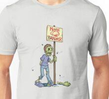 When do we want it? Brains. Unisex T-Shirt