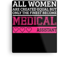 ALL WOMEN ARE CREATED EQUAL...MEDICAL ASSISTANT Metal Print