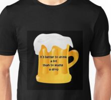 Better drink than waste Unisex T-Shirt