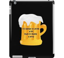 Better drink than waste iPad Case/Skin