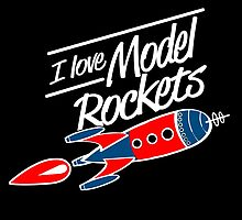 I Love Model Rockets  by uniquecreatives