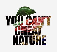 You can't cheat nature by Distincty Design