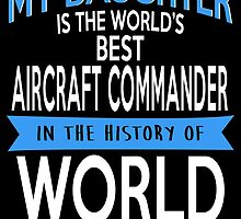 My Daughter Is The World's Best Aircraft Commander In The History Of World by fancytees