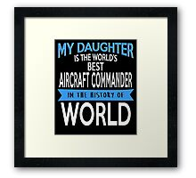 My Daughter Is The World's Best Aircraft Commander In The History Of World Framed Print