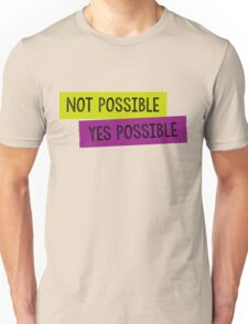 Not Possible, Yes Possible Unisex T-Shirt
