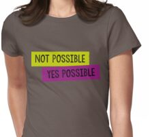 Not Possible, Yes Possible Womens Fitted T-Shirt