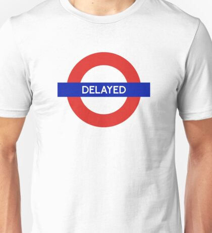 London Undeground - Delayed Unisex T-Shirt