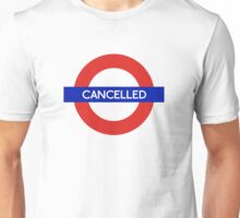London Underground - Cancelled Unisex T-Shirt