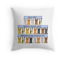 Only very special people have birthdays on August 4h. Throw Pillow