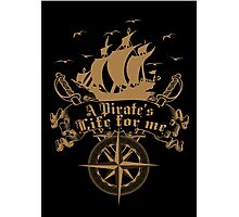 A Pirate's life for me-Pirates Photographic Print