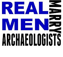 Real Men Marry Archaeologists by GiftIdea