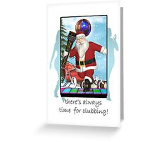 Christmas Card - Always Time For Clubbing Greeting Card