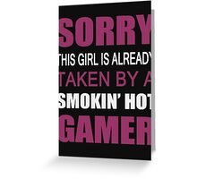 Sorry this girl is already taken by a smokin hot Gamer  - Tshirts & Hoodies Greeting Card