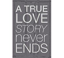 A true love story never ends Photographic Print
