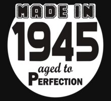Made In 1945 Aged Perfection by Orphansdesigns