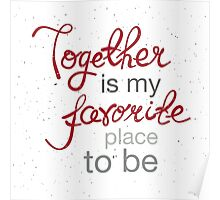 Together is my favorite place to be Poster