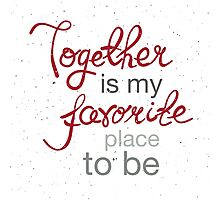 Together is my favorite place to be Photographic Print