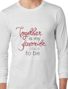Together is my favorite place to be Long Sleeve T-Shirt