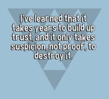 I've learned that it takes years to build up trust' and it only takes suspicion' not proof' to destroy it. by margdbrown