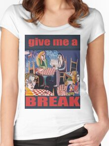 Give me a break Women's Fitted Scoop T-Shirt