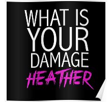 """""""What is your damage, Heather?"""" Heathers Poster"""