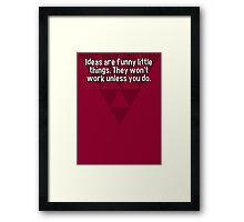 Ideas are funny little things. They won't work unless you do. Framed Print