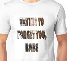 Trying to forget you, babe Unisex T-Shirt