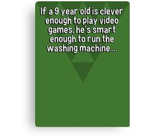 If a 9 year old is clever enough to play video games' he's smart enough to run the washing machine.... Canvas Print
