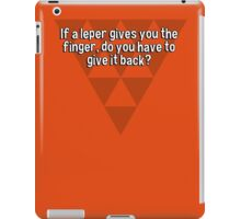 If a leper gives you the finger' do you have to give it back? iPad Case/Skin