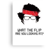 What the flip are you looking at? Canvas Print