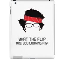 What the flip are you looking at? iPad Case/Skin
