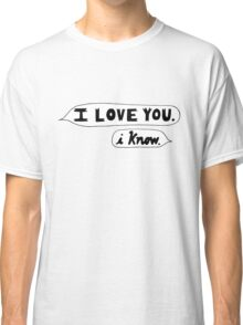 I Love You, I Know - Star Wars Classic T-Shirt