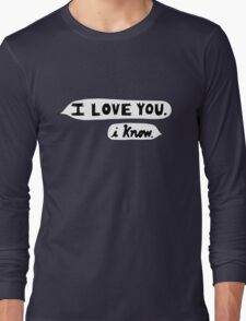 I Love You, I Know - Star Wars Long Sleeve T-Shirt