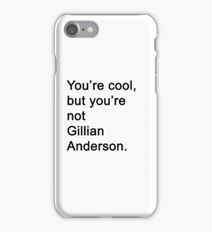 You're Not Gillian Anderson iPhone Case/Skin