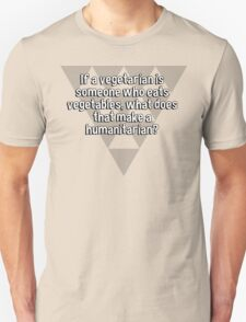 If a vegetarian is someone who eats vegetables' what does that make a humanitarian? T-Shirt