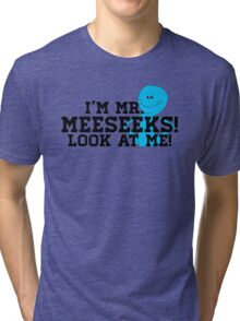 I'm Mr. Meeseeks! Tri-blend T-Shirt