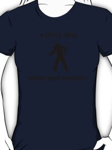 FUNNY T SHIRT A LITTLE HEAD NEVER HURT ANYBODY RUDE DIRTY T-Shirt