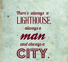 Bioshock quote - There's always a lighthouse, always a man and always a city. by bereloth