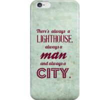 Bioshock quote - There's always a lighthouse, always a man and always a city. iPhone Case/Skin