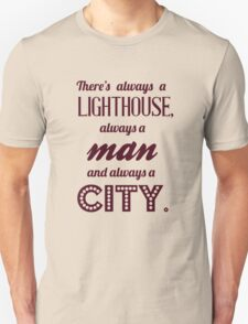 Bioshock quote - There's always a lighthouse, always a man and always a city. Unisex T-Shirt
