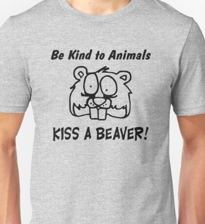 FUNNY T SHIRT BE KIND TO ANIMALS KISS A BEAVER RUDE Unisex T-Shirt