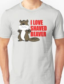 FUNNY T SHIRT I LOVE SHAVED BEAVER DIRTY T-Shirt
