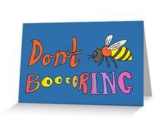 Don't Bee Boring Greeting Card