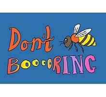 Don't Bee Boring Photographic Print
