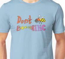 Don't Bee Boring Unisex T-Shirt