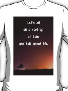 Let's sit on a rooftop at 2am T-Shirt
