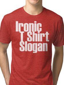 Ironic T Shirt Slogan 2 Tri-blend T-Shirt