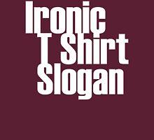 Ironic T Shirt Slogan 2 Unisex T-Shirt